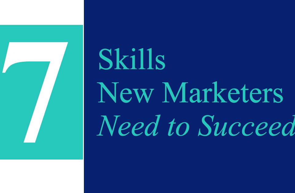 7 Skills New Marketers Need to Succeed